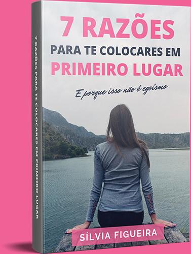 Capa do E-book 7 Razões para te colocares em primeiro lugar - e porque isso não é egoísmo | Sílvia Figueira Eneacoaching